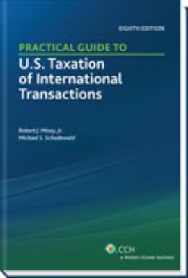Practical Guide to U.S. Taxation of International Transactions (Eighth Edition)
