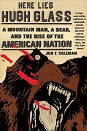 Here Lies Hugh Glass: A Mountain Man, a Bear, and the Rise of the American Nation 20564271
