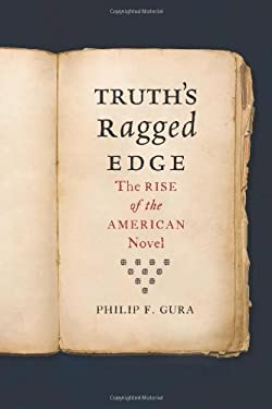 Truth's Ragged Edge: The Rise of the American Novel 9780809094455