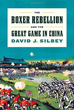 The Boxer Rebellion and the Great Game in China 9780809094776