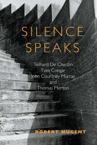 Silence Speaks: Teilhard de Chardin, Yves Congar, John Courtney Murray, and Thomas Merton 9780809146499
