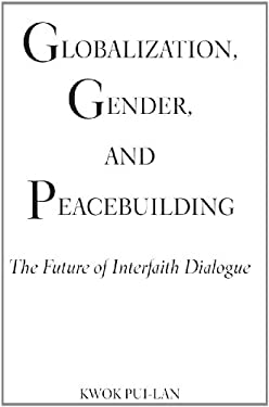Globalization, Gender, and Peacebuilding: The Future of Interfaith Dialogue 9780809147724