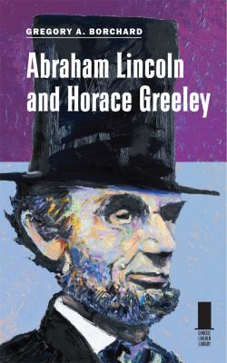 Abraham Lincoln and Horace Greeley 9780809330454