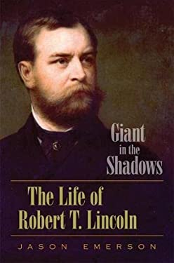 Giant in the Shadows: The Life of Robert T. Lincoln 9780809330553