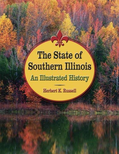 The State of Southern Illinois: An Illustrated History 9780809330560