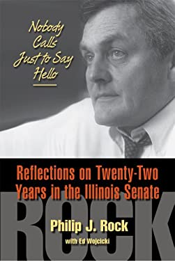 Nobody Calls Just to Say Hello: Reflections on Twenty-Two Years in the Illinois Senate