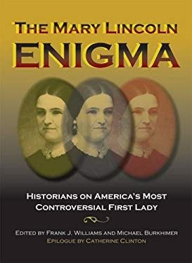 The Mary Lincoln Enigma: Historians on America's Most Controversial First Lady 9780809331246