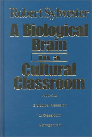 A Biological Brain in a Cultural Classroom: Applying Biological Research to Classroom Management 9780803967441