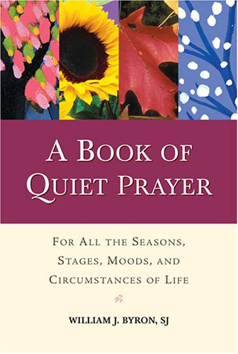 A Book of Quiet Prayer: For All the Seasons, Stages, Moods, and Circumstances of Life 9780809143627
