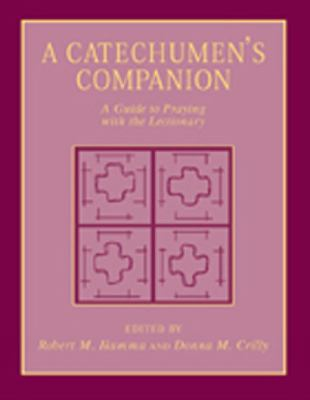 A Catechumen's Companion: A Guide to Praying with the Lectionary 9780809139200