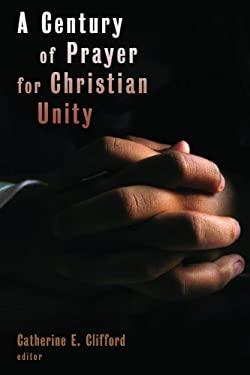 A Century of Prayer for Christian Unity 9780802863669