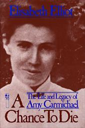 A Chance to Die: The Life and Legacy of Amy Carmichael 3200045