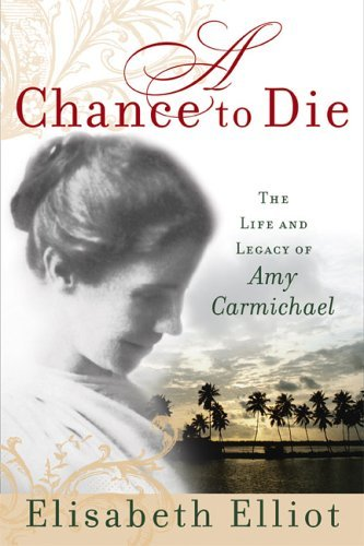 Chance to Die : The Life and Legacy of Amy Carmichael