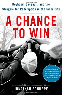 A Chance to Win: Boyhood, Baseball, and the Struggle for Redemption in the Inner City 9780805092875