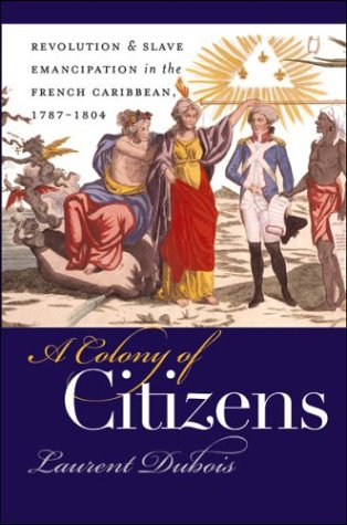A Colony of Citizens: Revolution and Slave Emancipation in the French Caribbean, 1787-1804 9780807855362