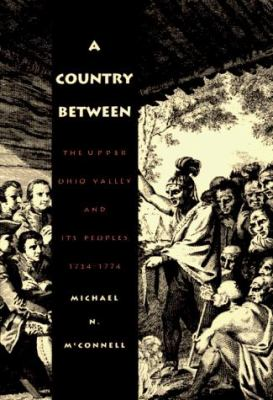 A Country Between: The Upper Ohio Valley and Its Peoples, 1724-1774 9780803231429