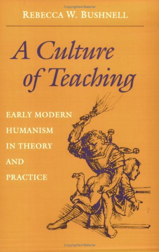 A Culture of Teaching: Early Modern Humanism in Theory and Practice 9780801483561