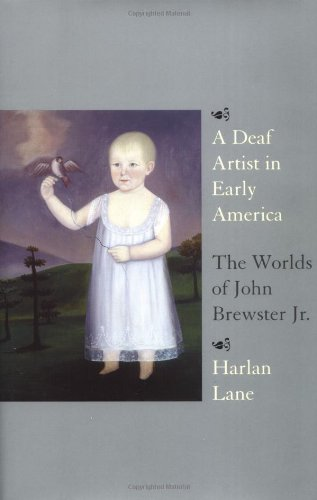 A Deaf Artist in Early America: The Worlds of John Brewster JR. 9780807066164