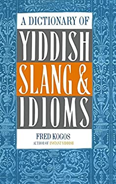 A Dictionary of Yiddish Slang & Idioms 9780806503479