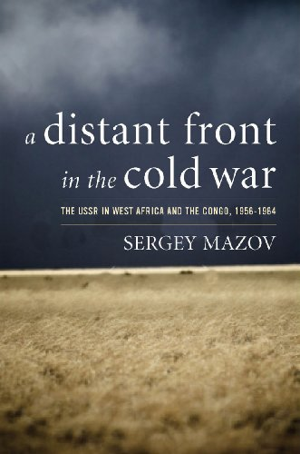 A Distant Front in the Cold War: The USSR in West Africa and the Congo, 1956-1964 9780804760591