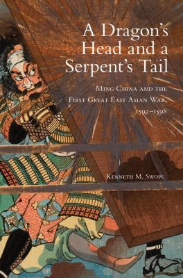 A Dragon's Head and a Serpent's Tail: Ming China and the First Great East Asian War, 1592-1598 9780806140568