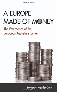 A Europe Made of Money: The Emergence of the European Monetary System 9780801450839