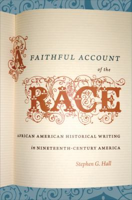 A Faithful Account of the Race: African American Historical Writing in Nineteenth-Century America 9780807833056