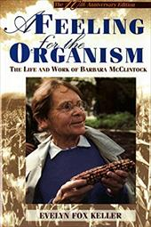 A Feeling for the Organism, 10th Aniversary Edittion: The Life and Work of Barbara McClintock 3289298