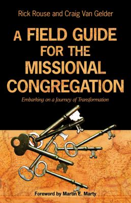 A Field Guide for the Missional Congregation: Embarking on a Journey of Transformation 9780806680446
