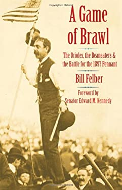 A Game of Brawl: The Orioles, the Beaneaters, and the Battle for the 1897 Pennant 9780803211360