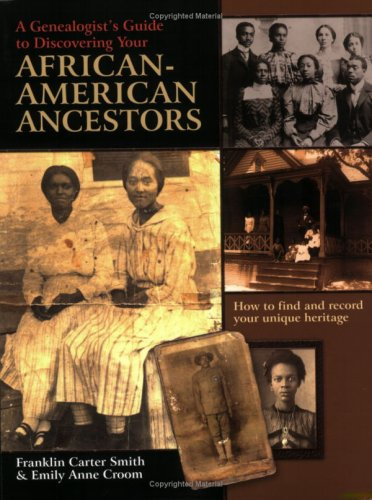 A Genealogist's Guide to Discovering Your African-American Ancestors. How to Find and Record Your Unique Heritage 9780806317885