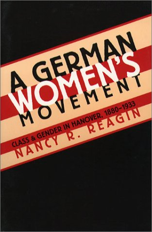 A German Women's Movement: Class and Gender in Hanover, 1880-1933 9780807845257