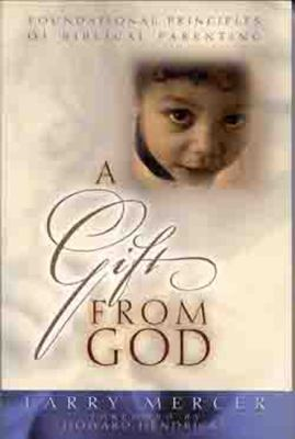 A Gift from God: Foundational Principles of Biblical Parenting 9780802414410