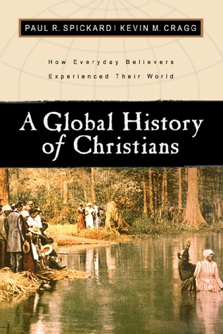 A Global History of Christians: How Everyday Believers Experienced Their World 9780801022494