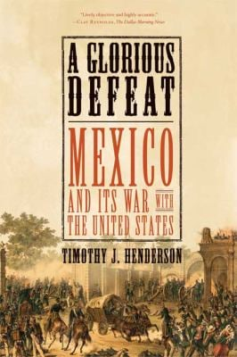 A Glorious Defeat: Mexico and Its War with the United States 9780809049677