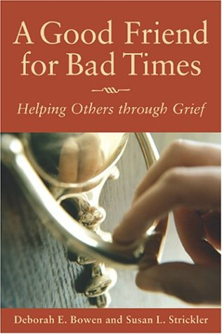 A Good Friend for Bad Times: Helping Others Through Grief 9780806651514