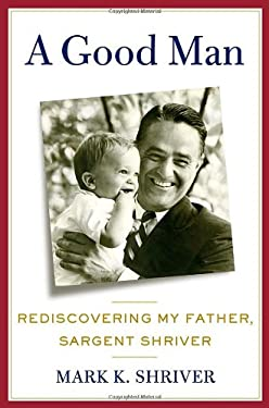 A Good Man: Rediscovering My Father, Sargent Shriver 9780805095302