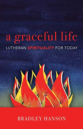 A Graceful Life: Lutheran Spirituality for Today 9780806638065