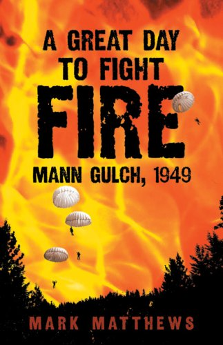 A Great Day to Fight Fire: Mann Gulch, 1949 9780806138572