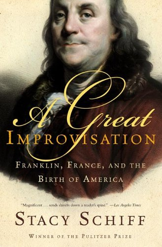 A Great Improvisation: Franklin, France, and the Birth of America 9780805080094