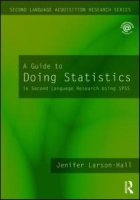 A Guide to Doing Statistics in Second Language Research Using SPSS 9780805861860