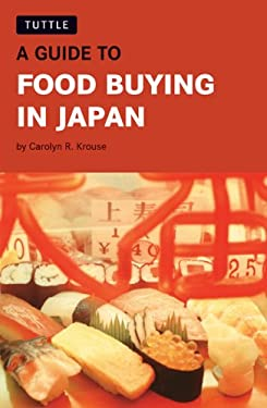 A Guide to Food Buying in Japan 9780804834728