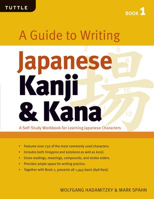 A Guide to Writing Japanese Kanji & Kana Book 1: A Self-Study Workbook for Learning Japanese Characters 9780804833929