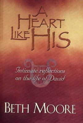 A Heart Like His: Intimate Reflections on the Life of David 9780805423488