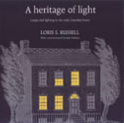 A Heritage of Light: Lamps and Lighting in the Early Canadian Home 9780802037657
