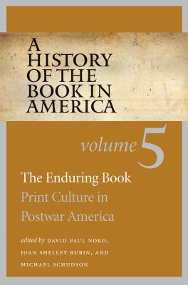 A History of the Book in America, Volume 5: The Enduring Book: Print Culture in Postwar America 9780807832851