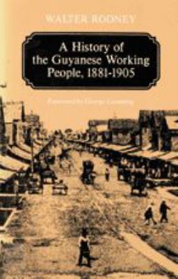 A History of the Guyanese Working People, 1881-1905 9780801824470