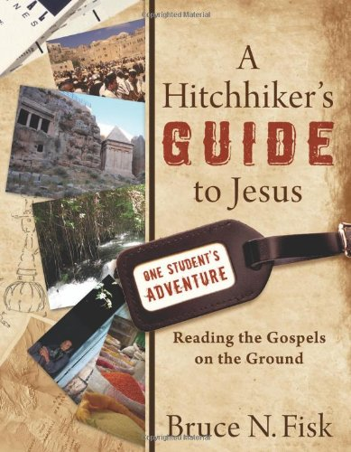 A Hitchhiker's Guide to Jesus: Reading the Gospels on the Ground 9780801036064