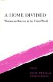 A Home Divided: Women and Income in the Third World 9780804722131