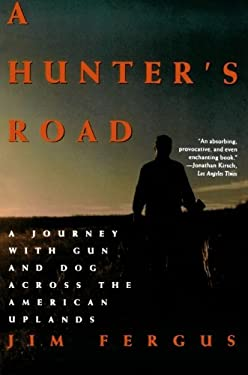 A Hunter's Road: A Journey with Gun and Dog Across the American Uplands 9780805030082